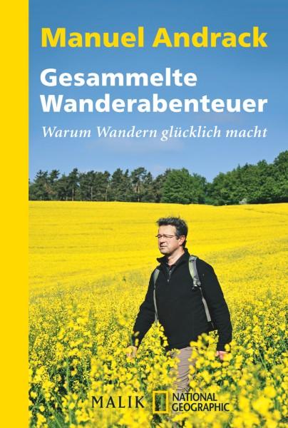 Gesammelte Wanderabenteuer - Warum wandern so glücklich macht von Manuel Andrack