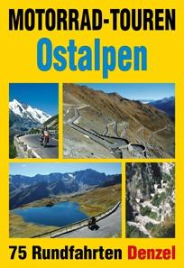 Motorrad Touren Ostalpen, 75 Rundfahrten von Denzel