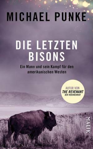 Die letzten Bisons - Ein Mann und sein Kampf für den amerikanischen Westen, Michael Punke bei Malik