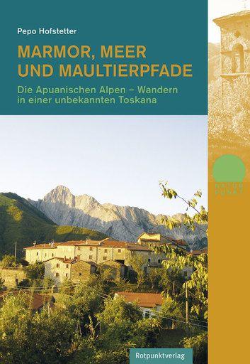 Marmor, Meer und Maultierpfade, Wanderführer Apuanische Alpen, Rotpunktverlag