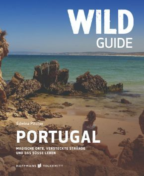 Wild Guide Portugal - Magische Orte, versteckte Strände und das süße Leben