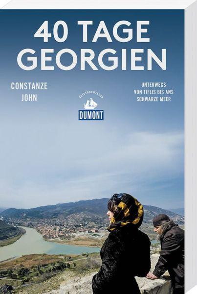 40 Tage Georgien - Unterwegs von Tiflis bis ans Schwarze Meer, von Constanze John, Dumont