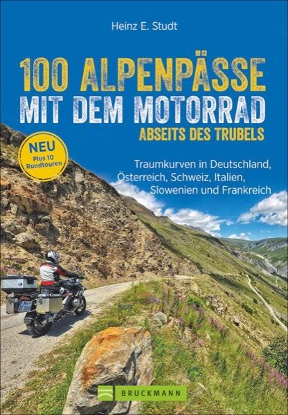 100 Alpenpässe mit dem Motorrad abseits des Trubels - Bruckmann