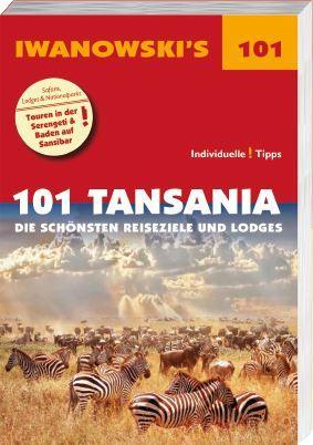 Iwanowski 101 Geheimtipps und Topziele Tansania Die schönsten Reiseziele und Lodges